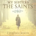 "Book Review: ""My Sisters The Saints"" ~ Colleen Carroll Campbell"