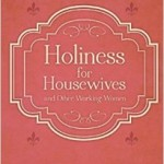 "Book Review: ""Holiness For Housewives: And Other Working Women""  ~ Hubert Van Zeller"