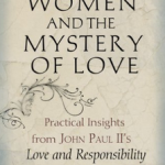 "BOOK  REVIEW ~ ""Men, Women and the Mystery of Love: Practical Insights from John Paul II's Love and Responsibility"""
