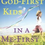 Book Review: Raising God-First Kids In A Me-First World