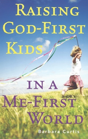 Raising God-First Kids In A Me-First World Book Cover
